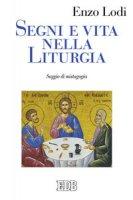 Segni e vita nella liturgia di Enzo Lodi su LibreriadelSanto.it