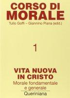 Corso di morale [vol_1] / Vita nuova in Cristo. Morale fondamentale e generale