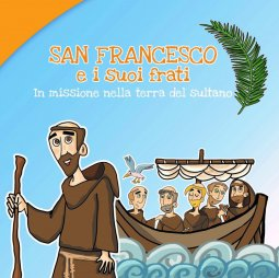 Copertina di 'San Francesco e i suoi frati. In missione nella terra del sultano'