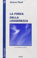 La forza della leggerezza - Arturo Paoli