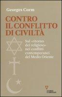 Contro il conflitto di civiltà. Sul «ritorno del religioso» nei conflitti contemporanei del Medio Oriente - Corm Georges
