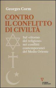 Copertina di 'Contro il conflitto di civiltà. Sul «ritorno del religioso» nei conflitti contemporanei del Medio Oriente'
