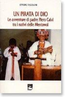 Un pirata di Dio. Le avventure di padre Pietro Calvi tra i nativi delle Mentaway - Fasolini Ettore