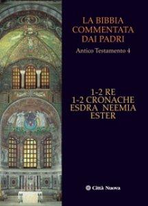 Copertina di 'La Bibbia commentata dai Padri. 1-2 Re 1-2 Cronache, Esdra, Neemia, Ester'