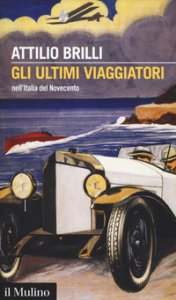 Copertina di 'Gli ultimi viaggiatori nell'Italia del Novecento'