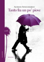 Tanto fra un po' piove - Annicchiarico Alfredo