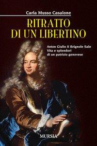 Copertina di 'Ritratto di un libertino. Anton Giulio II Brignole Sale. Vita e splendori di un patrizio genovese'