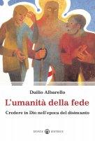 L'umanità della fede - Albarello Duilio
