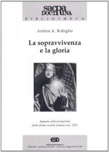 Copertina di 'La sopravvivenza e la gloria. Appunti sulla formazione della prima scuola tomista (sec. XIV)'