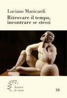 Ritrovare il tempo, incontrare se stessi - Luciano Manicardi