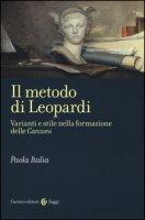 Il metodo di Leopardi. Varianti e stile nella formazione delle «Canzoni» - Italia Paola