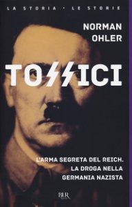 Copertina di 'Tossici. L'arma segreta del Reich. La droga nella Germania nazista'