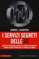 I servizi segreti delle SS. Nascita ed evoluzione, difficoltà e successi di una delle organizzazioni spionistiche più temibili del mondo - Blandford Edmund L.