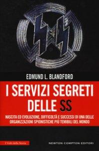 Copertina di 'I servizi segreti delle SS. Nascita ed evoluzione, difficoltà e successi di una delle organizzazioni spionistiche più temibili del mondo'