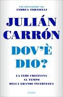 Dov'è Dio?. La fede cristiana al tempo dell'indifferenza religiosa. - Julián Carrón