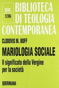 Copertina di 'Mariologia sociale. Il significato della Vergine per la società (BTC 136)'