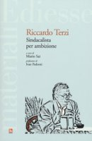 Riccardo Terzi. Sindacalista per ambizione