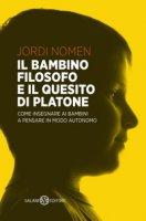 Il bambino filosofo e il quesito di Platone. Come insegnare ai bambini a pensare in modo autonomo - Nomen Jordi