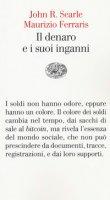 Il denaro e i suoi inganni - Searle John R., Ferraris Maurizio