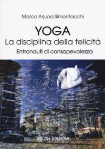 Copertina di 'Yoga la disciplina della felicità. Entronauti di consapevolezza'