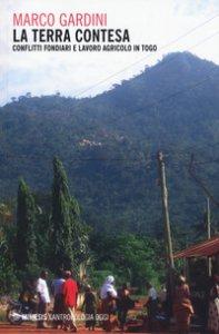 Copertina di 'La terra contesa. Conflitti fondiari e lavoro agricolo in Togo'