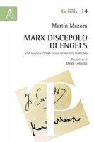 Marx discepolo di Engels. Una nuova lettura della genesi del marxismo - Mazora Martin