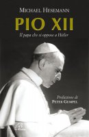 Pio XII. Il papa che si oppose a Hitler