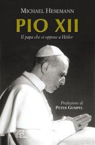 Copertina di 'Pio XII. Il papa che si oppose a Hitler'