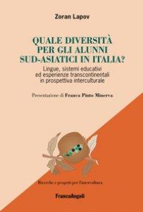 Copertina di 'Quale diversità per gli alunni sud-asiatici in Italia? Lingue, sistemi educativi ed esperienze transcontinentali in prospettiva interculturale'