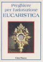 Preghiere per l'adorazione eucaristica - AA.VV.