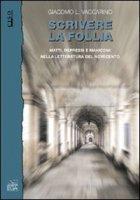 Scrivere la follia. Matti, depressi e manicomi  nella letteratura del Novecento - G. Vaccarino