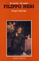 Filippo Neri. Un secolo, un uomo - Giorgio Papàsogli