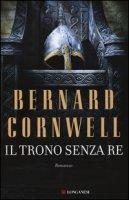 Il trono senza re - Cornwell Bernard