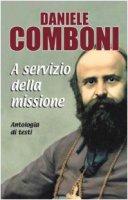 Daniele Comboni. A servizio della missione. Antologia di testi - Comboni Daniele