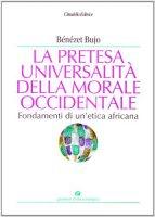 Contro la pretesa universale della morale occidentale - Bujo Bénézet