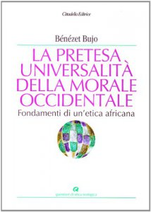 Copertina di 'Contro la pretesa universale della morale occidentale'