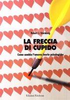 La freccia di Cupido. Come cambia l'amore: teoria psicologiche - Sternberg Robert J.