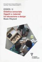 Didattica sensoriale. Oggetti e materiali tra educazione e design. EDDES/2 - Weyland Beate