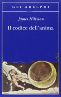 Il codice dell'anima. Carattere, vocazione, destino - Hillman James