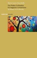 Van Potter: la bioetica tra saggezza e conoscenza - Maria L. Giacobello