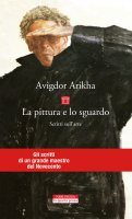La pittura e lo sguardo - Avigdor Arikha