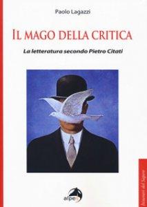 Copertina di 'Il mago della critica. La letteratura secondo Pietro Citati'