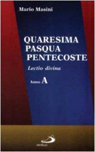 Copertina di 'Quaresima, Pasqua, Pentecoste. Lectio divina. Anno A'