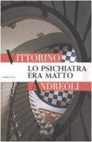 Lo psichiatra era matto - Andreoli Vittorino