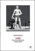 A noi! Cosa si conosce del fascismo nell'epoca globale - Tomasich Bruno