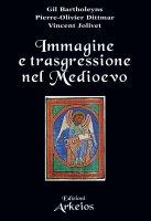 Immagine e trasgressione nel Medioevo - Bartholeyns Gil, Pierre-Olivier Dittmar, Vincent Jolivet