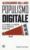 Populismo digitale. La crisi, la rete e la nuova destra - Dal Lago Alessandro