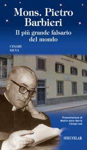Copertina di 'Mons. Pietro Barbieri. Il più grande falsario del mondo'