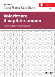 Copertina di 'Valorizzare il capitale umano. Persone, team, organizzazioni. Con aggiornamento online'