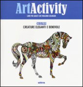 Art activity. Cavalli. Creature eleganti e benevole. Ediz. illustrata